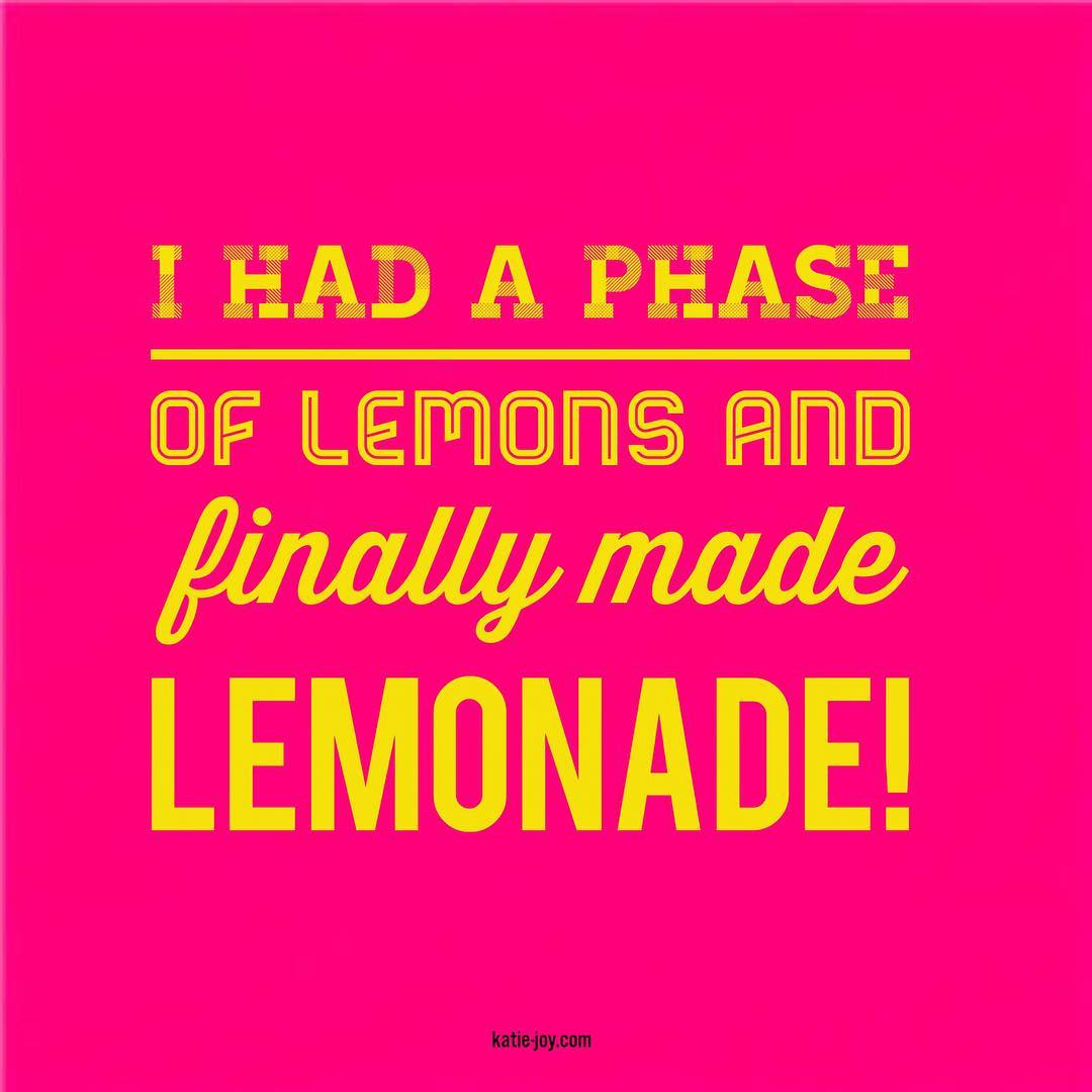 Inspiring Quotes: I had a phase of lemons and finally made lemonade!